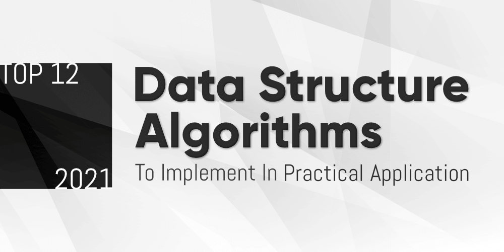 Top-12-Data-Structure-Algorithms-to-Implement-in-Practical-Applications-in-2021