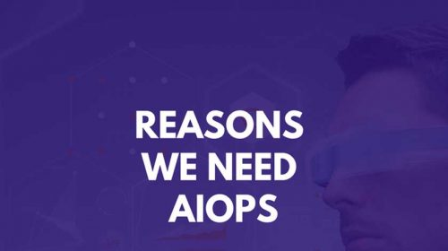 Reasons we need AIOps